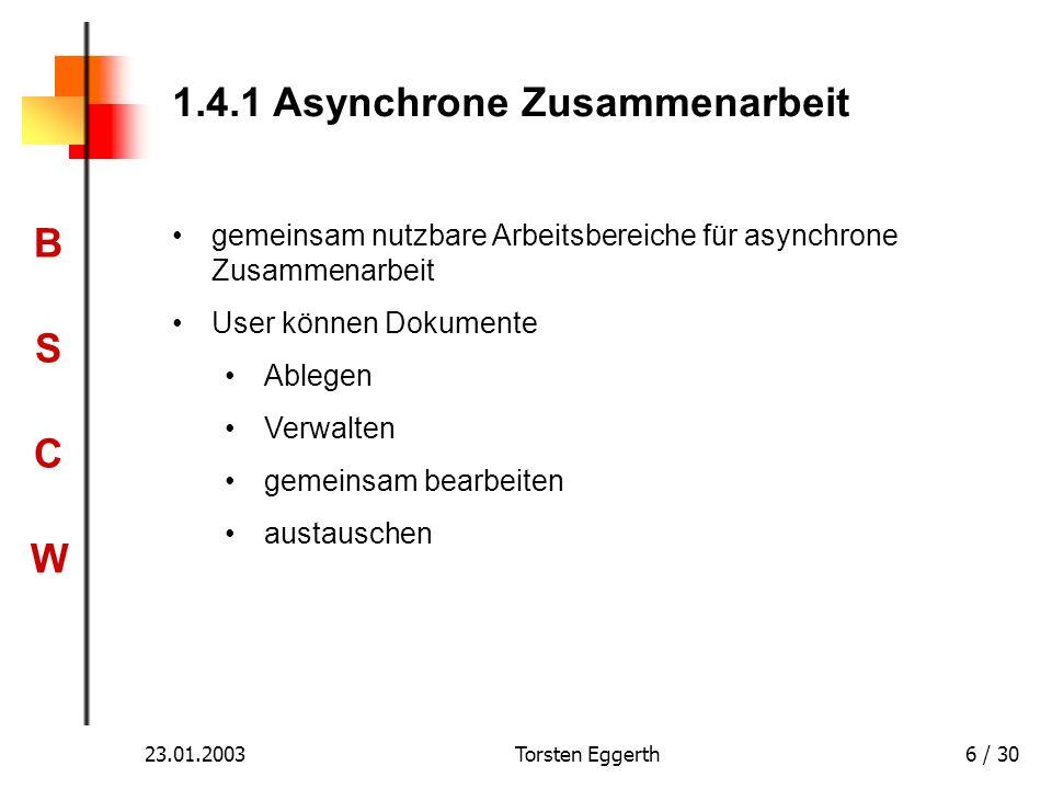 BSCWBSCW 23.01.2003Torsten Eggerth6 / 30 1.4.1 Asynchrone Zusammenarbeit gemeinsam nutzbare Arbeitsbereiche für asynchrone Zusammenarbeit User können