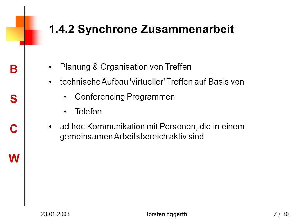 BSCWBSCW 23.01.2003Torsten Eggerth7 / 30 1.4.2 Synchrone Zusammenarbeit Planung & Organisation von Treffen technische Aufbau 'virtueller' Treffen auf