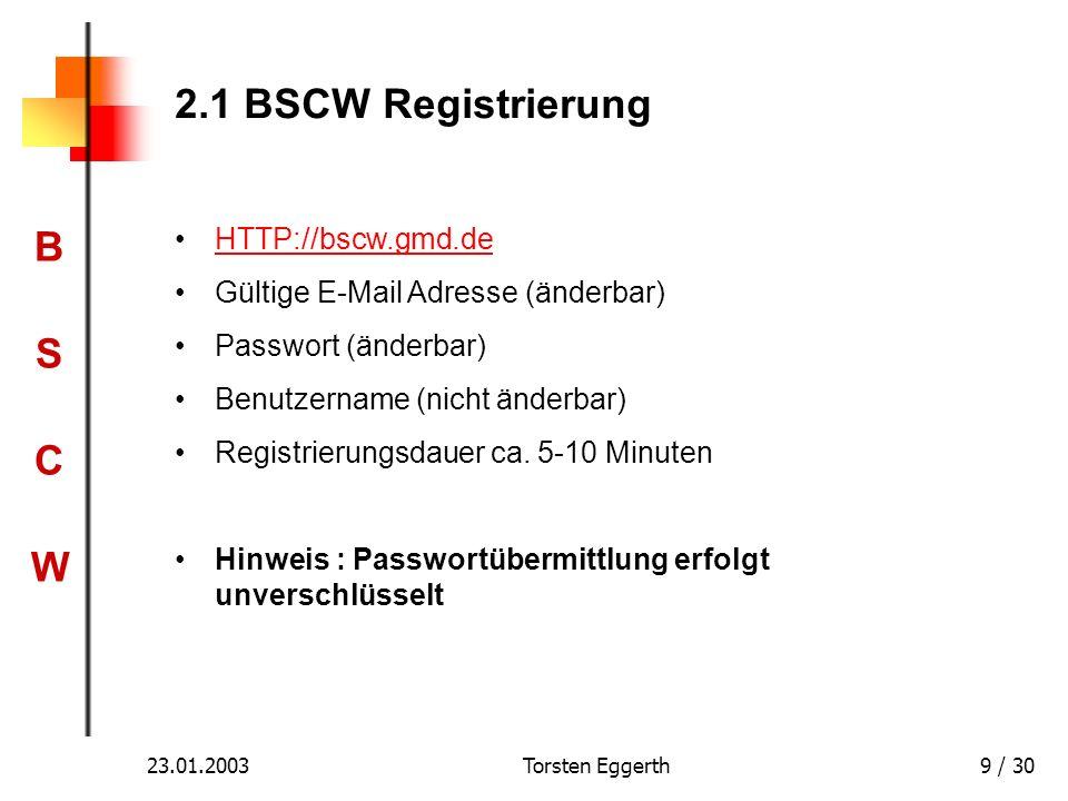BSCWBSCW 23.01.2003Torsten Eggerth9 / 30 2.1 BSCW Registrierung HTTP://bscw.gmd.de Gültige E-Mail Adresse (änderbar) Passwort (änderbar) Benutzername