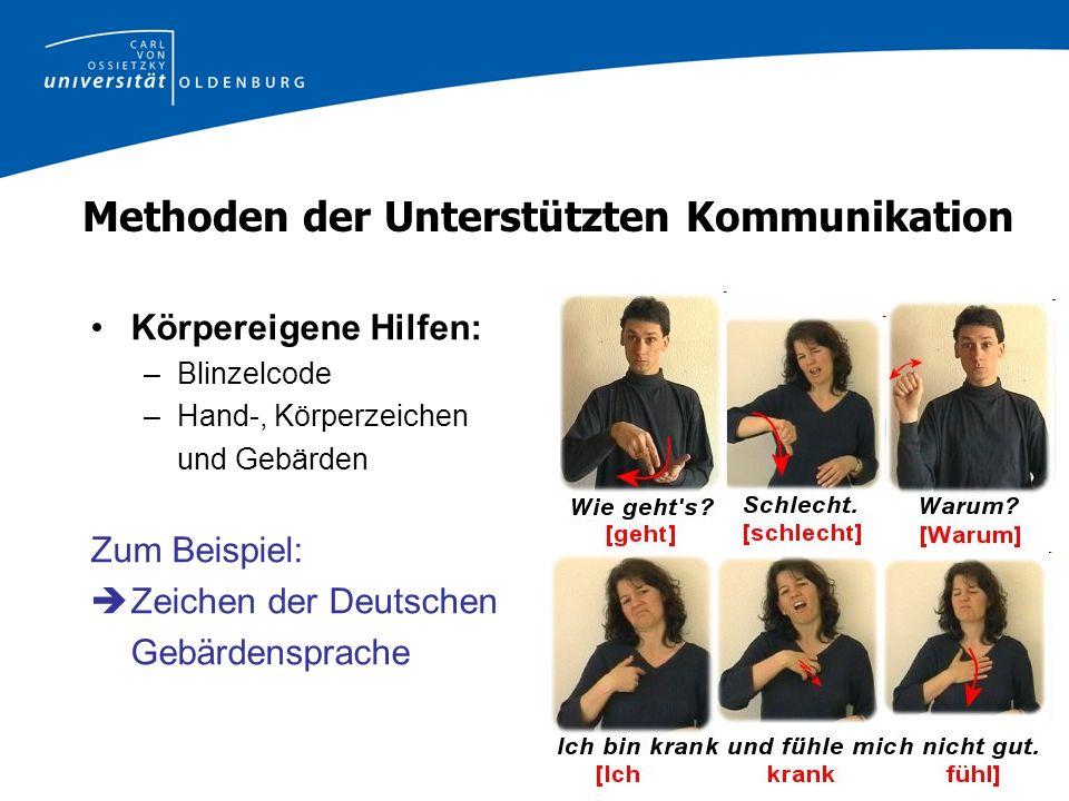 Methoden der Unterstützten Kommunikation Körpereigene Hilfen: –Blinzelcode –Hand-, Körperzeichen und Gebärden Zum Beispiel: Zeichen der Deutschen Gebärdensprache