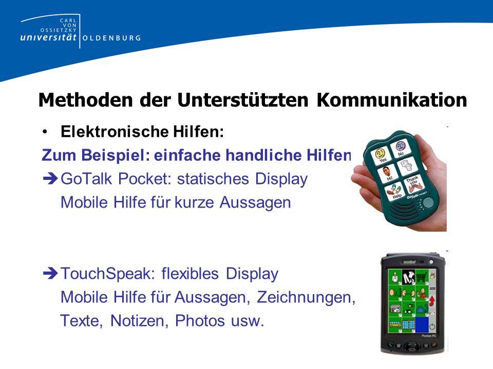 Methoden der Unterstützten Kommunikation Elektronische Hilfen: Zum Beispiel: einfache handliche Hilfen GoTalk Pocket: statisches Display Mobile Hilfe für kurze Aussagen TouchSpeak: flexibles Display Mobile Hilfe für Aussagen, Zeichnungen, Texte, Notizen, Photos usw.