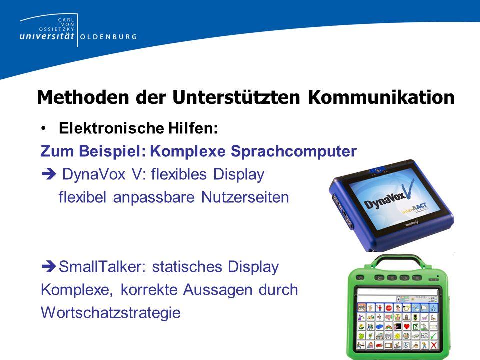 Methoden der Unterstützten Kommunikation Elektronische Hilfen: Zum Beispiel: Komplexe Sprachcomputer DynaVox V: flexibles Display flexibel anpassbare Nutzerseiten SmallTalker: statisches Display Komplexe, korrekte Aussagen durch Wortschatzstrategie