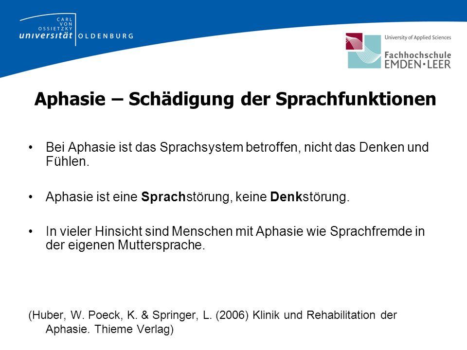 Aphasie – Schädigung der Sprachfunktionen Bei Aphasie ist das Sprachsystem betroffen, nicht das Denken und Fühlen.