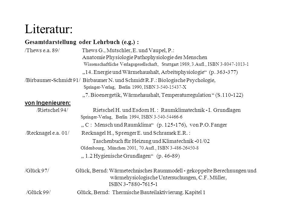 Literatur: Gesamtdarstellung oder Lehrbuch (e.g.) : /Thews e.a. 89/ Thews G., Mutschler, E. und Vaupel, P.: Anatomie Physiologie Pathophysiologie des