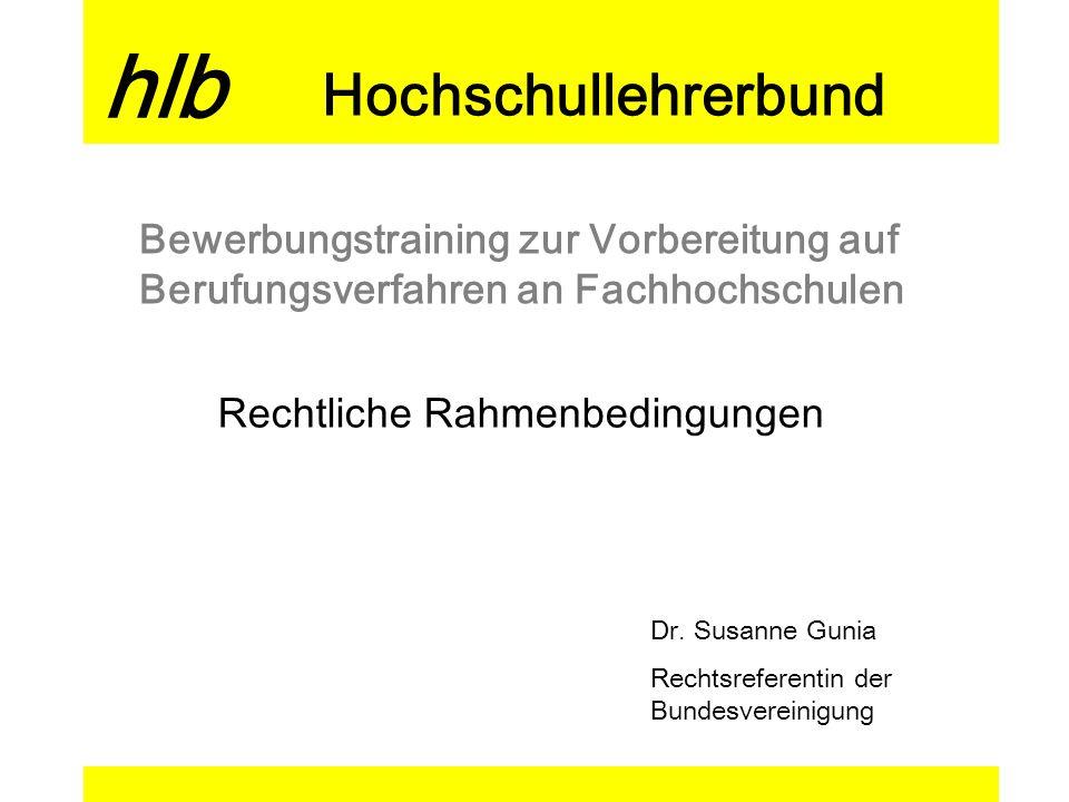 hlb Hochschullehrerbund Bewerbungstraining zur Vorbereitung auf Berufungsverfahren an Fachhochschulen Rechtliche Rahmenbedingungen Dr. Susanne Gunia R