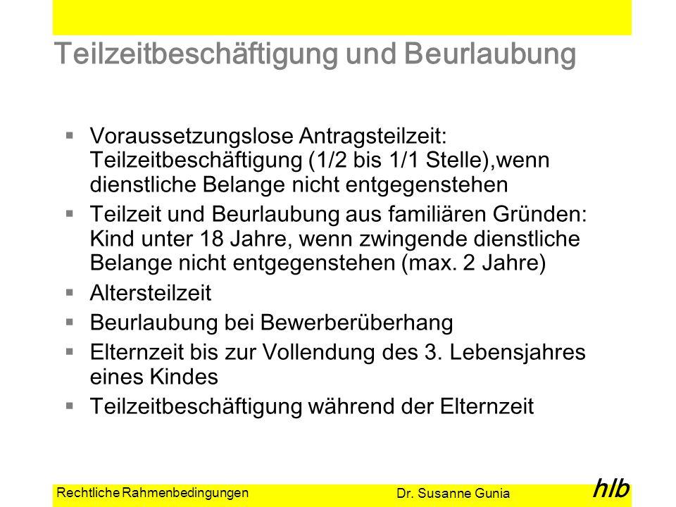 Dr. Susanne Gunia hlb Rechtliche Rahmenbedingungen Teilzeitbeschäftigung und Beurlaubung Voraussetzungslose Antragsteilzeit: Teilzeitbeschäftigung (1/