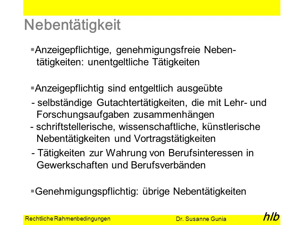 Dr. Susanne Gunia hlb Rechtliche Rahmenbedingungen Nebentätigkeit Anzeigepflichtige, genehmigungsfreie Neben- tätigkeiten: unentgeltliche Tätigkeiten