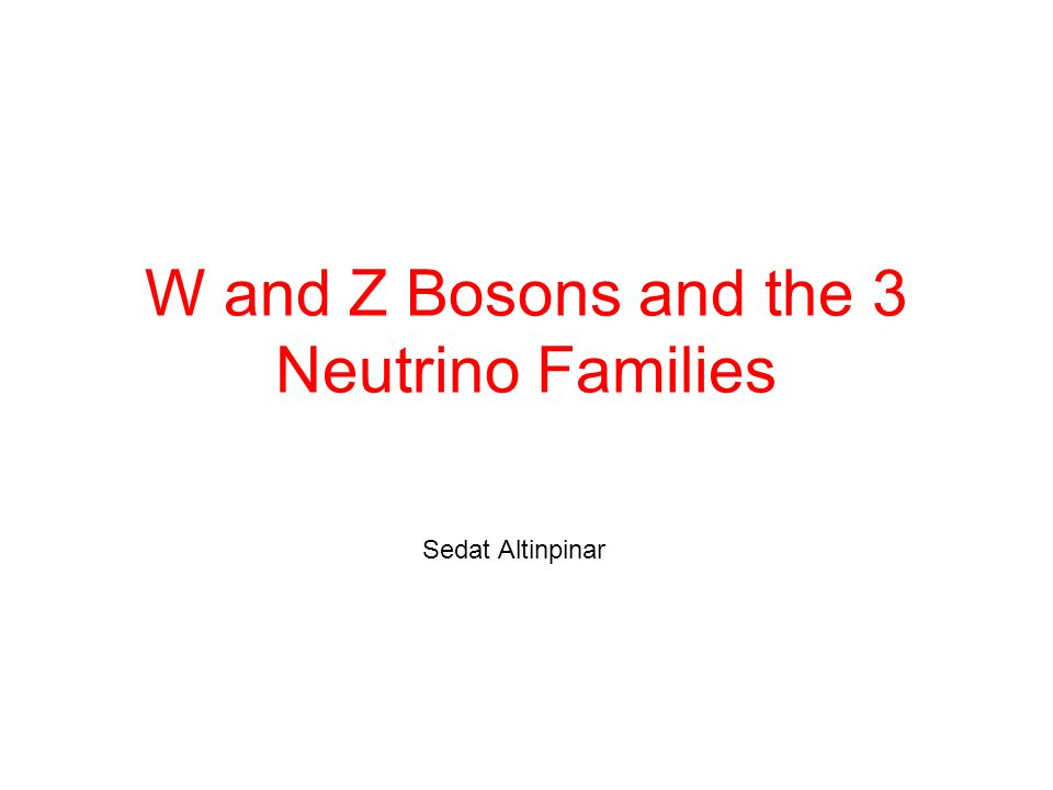 W and Z Bosons and the 3 Neutrino Families Sedat Altinpinar