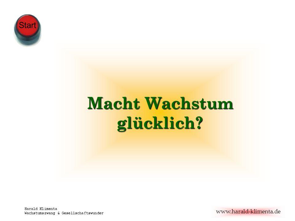 www.harald-klimenta.de Harald Klimenta Wachstumszwang & Gesellschaftswunder Macht Wachstum glücklich?