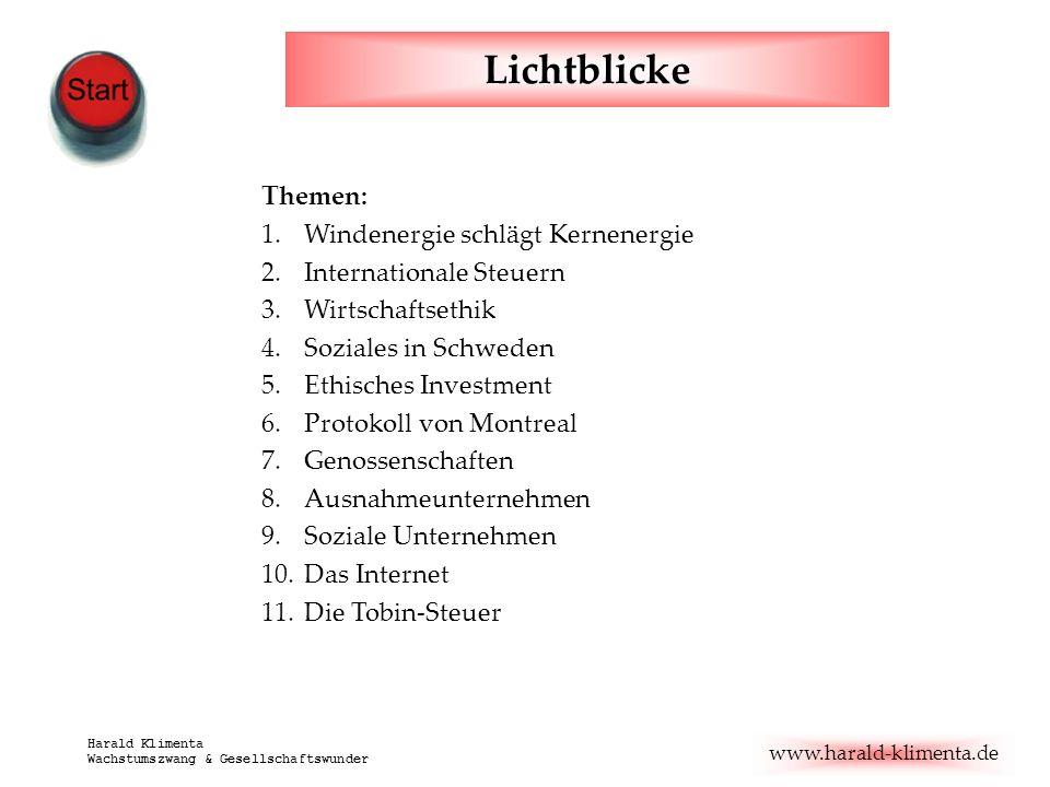 www.harald-klimenta.de Harald Klimenta Wachstumszwang & Gesellschaftswunder Lichtblicke Themen: 1.Windenergie schlägt Kernenergie 2.Internationale Ste