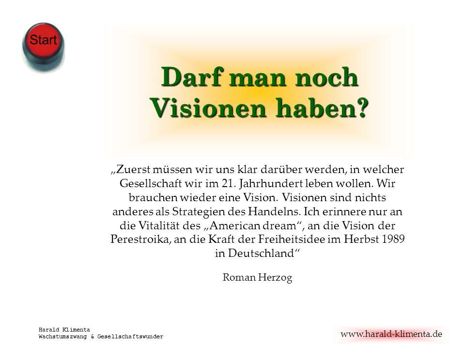 www.harald-klimenta.de Harald Klimenta Wachstumszwang & Gesellschaftswunder Darf man noch Visionen haben? Zuerst müssen wir uns klar darüber werden, i
