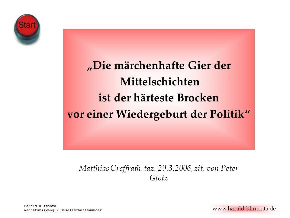 www.harald-klimenta.de Harald Klimenta Wachstumszwang & Gesellschaftswunder Die märchenhafte Gier der Mittelschichten ist der härteste Brocken vor ein