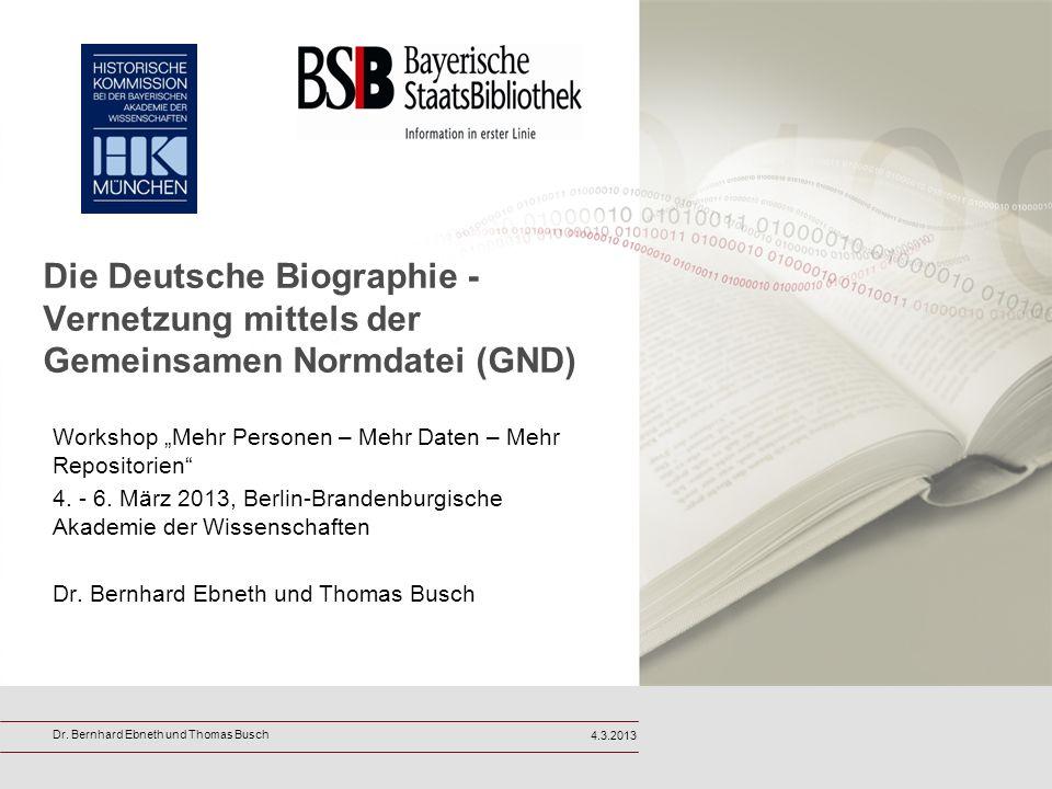 Die Deutsche Biographie - Vernetzung mittels der Gemeinsamen Normdatei (GND) Workshop Mehr Personen – Mehr Daten – Mehr Repositorien 4. - 6. März 2013