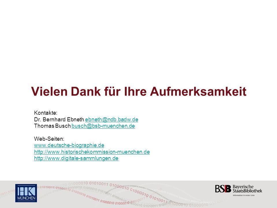 Vielen Dank für Ihre Aufmerksamkeit Kontakte: Dr. Bernhard Ebneth ebneth@ndb.badw.deebneth@ndb.badw.de Thomas Busch busch@bsb-muenchen.debusch@bsb-mue