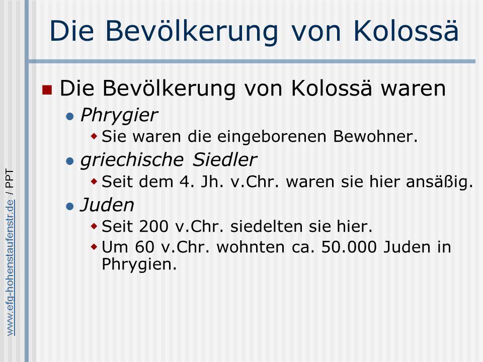www.efg-hohenstaufenstr.dewww.efg-hohenstaufenstr.de / PPT Die Bevölkerung von Kolossä Die Bevölkerung von Kolossä waren Phrygier Sie waren die eingeborenen Bewohner.