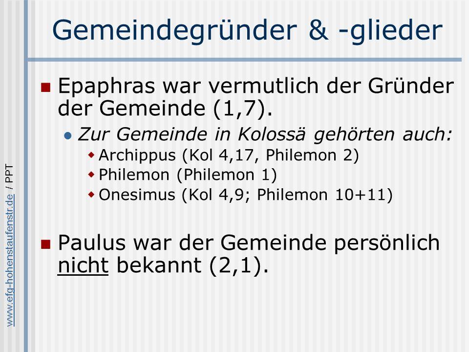 www.efg-hohenstaufenstr.dewww.efg-hohenstaufenstr.de / PPT Gemeindegründer & -glieder Epaphras war vermutlich der Gründer der Gemeinde (1,7).