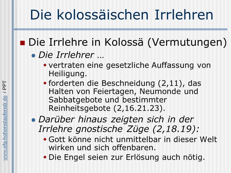 www.efg-hohenstaufenstr.dewww.efg-hohenstaufenstr.de / PPT Die kolossäischen Irrlehren Die Irrlehre in Kolossä (Vermutungen) Die Irrlehrer … vertraten eine gesetzliche Auffassung von Heiligung.