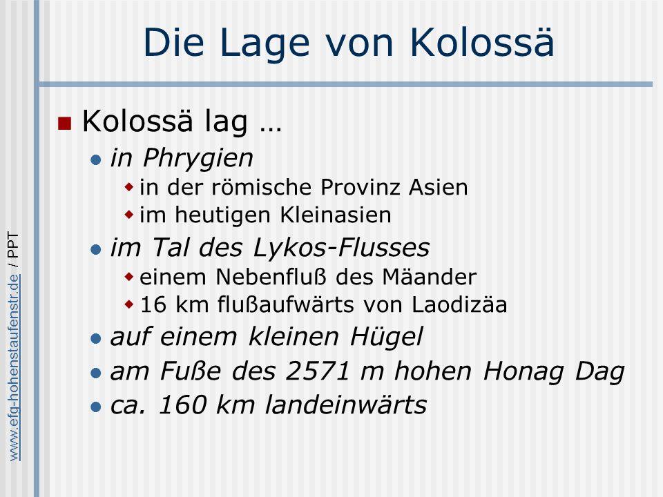 www.efg-hohenstaufenstr.dewww.efg-hohenstaufenstr.de / PPT Die Lage von Kolossä Kolossä lag im Lykostal, am Fuße des 2571 m hohen Honag Dag.