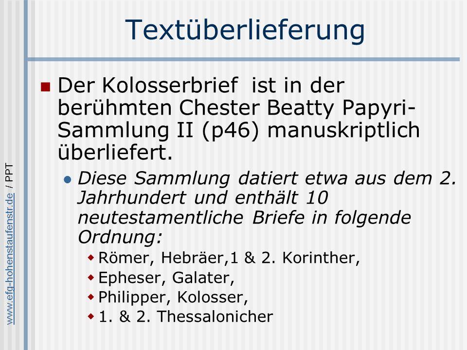 www.efg-hohenstaufenstr.dewww.efg-hohenstaufenstr.de / PPT Textüberlieferung Der Kolosserbrief ist in der berühmten Chester Beatty Papyri- Sammlung II (p46) manuskriptlich überliefert.