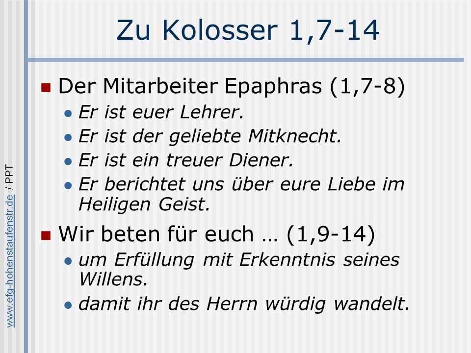 www.efg-hohenstaufenstr.dewww.efg-hohenstaufenstr.de / PPT Zu Kolosser 1,7-14 Der Mitarbeiter Epaphras (1,7-8) Er ist euer Lehrer.