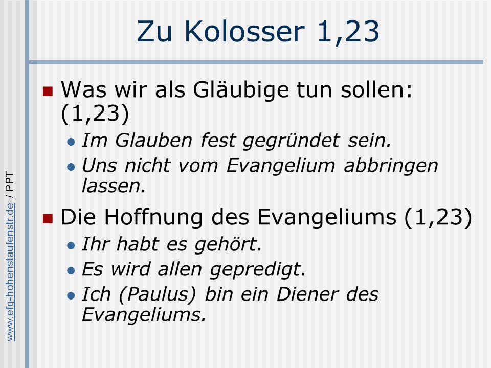 www.efg-hohenstaufenstr.dewww.efg-hohenstaufenstr.de / PPT Zu Kolosser 1,23 Was wir als Gläubige tun sollen: (1,23) Im Glauben fest gegründet sein.