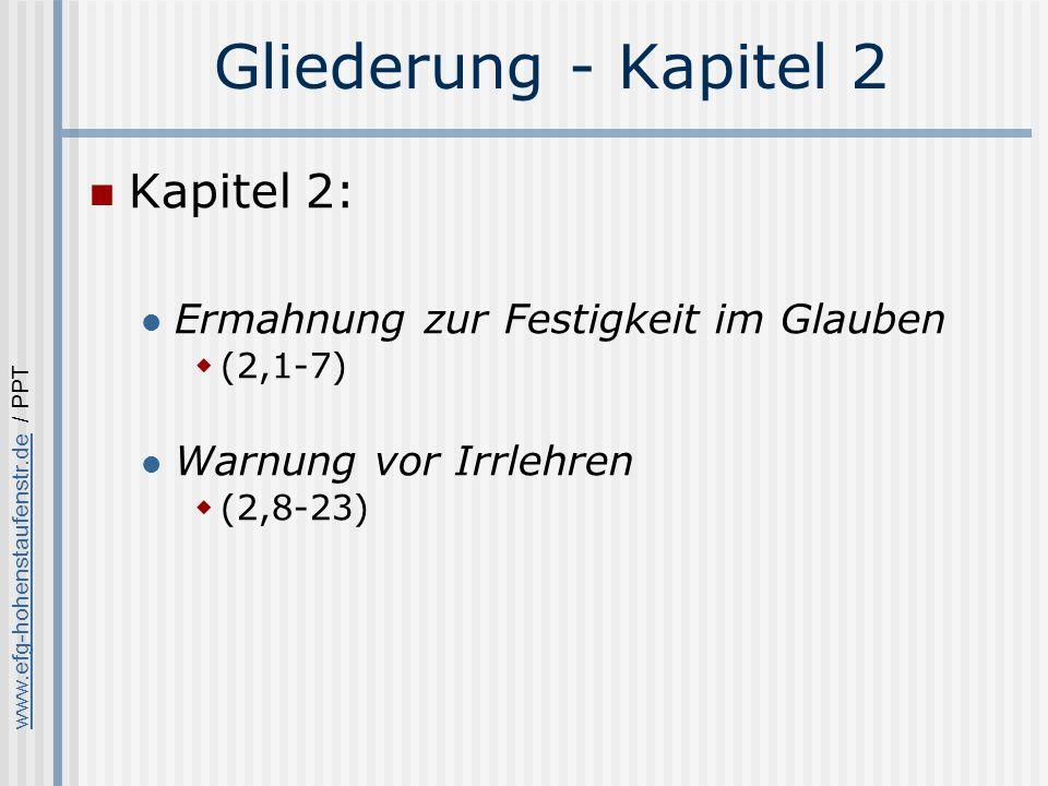www.efg-hohenstaufenstr.dewww.efg-hohenstaufenstr.de / PPT Gliederung - Kapitel 2 Kapitel 2: Ermahnung zur Festigkeit im Glauben (2,1-7) Warnung vor Irrlehren (2,8-23)
