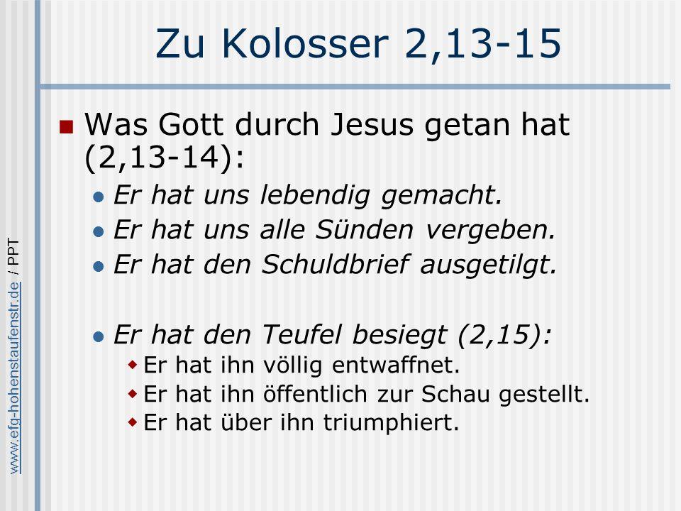 www.efg-hohenstaufenstr.dewww.efg-hohenstaufenstr.de / PPT Zu Kolosser 2,13-15 Was Gott durch Jesus getan hat (2,13-14): Er hat uns lebendig gemacht.