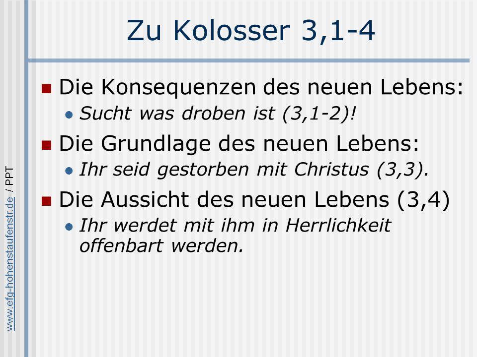 www.efg-hohenstaufenstr.dewww.efg-hohenstaufenstr.de / PPT Zu Kolosser 3,1-4 Die Konsequenzen des neuen Lebens: Sucht was droben ist (3,1-2).