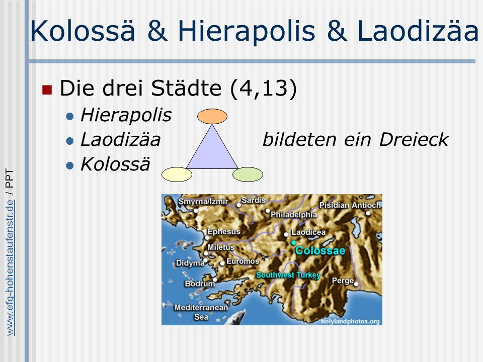 www.efg-hohenstaufenstr.dewww.efg-hohenstaufenstr.de / PPT Kolossä & Hierapolis & Laodizäa Die drei Städte (4,13) Hierapolis Laodizäa bildeten ein Dreieck Kolossä