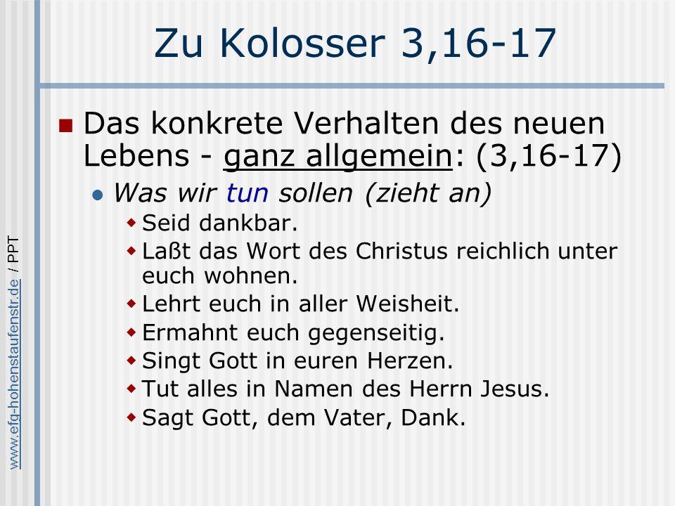 www.efg-hohenstaufenstr.dewww.efg-hohenstaufenstr.de / PPT Zu Kolosser 3,16-17 Das konkrete Verhalten des neuen Lebens - ganz allgemein: (3,16-17) Was wir tun sollen (zieht an) Seid dankbar.