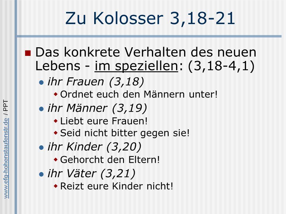 www.efg-hohenstaufenstr.dewww.efg-hohenstaufenstr.de / PPT Zu Kolosser 3,18-21 Das konkrete Verhalten des neuen Lebens - im speziellen: (3,18-4,1) ihr Frauen (3,18) Ordnet euch den Männern unter.