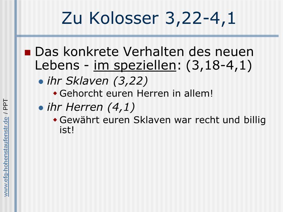 www.efg-hohenstaufenstr.dewww.efg-hohenstaufenstr.de / PPT Zu Kolosser 3,22-4,1 Das konkrete Verhalten des neuen Lebens - im speziellen: (3,18-4,1) ihr Sklaven (3,22) Gehorcht euren Herren in allem.
