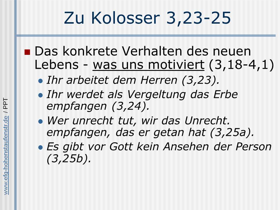 www.efg-hohenstaufenstr.dewww.efg-hohenstaufenstr.de / PPT Zu Kolosser 3,23-25 Das konkrete Verhalten des neuen Lebens - was uns motiviert (3,18-4,1) Ihr arbeitet dem Herren (3,23).