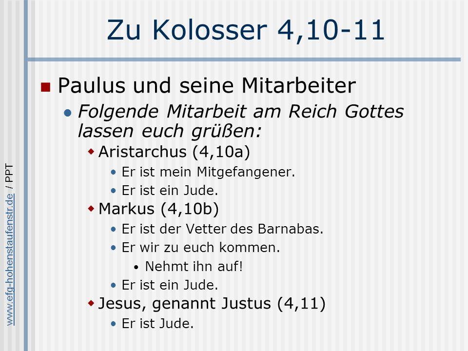 www.efg-hohenstaufenstr.dewww.efg-hohenstaufenstr.de / PPT Zu Kolosser 4,10-11 Paulus und seine Mitarbeiter Folgende Mitarbeit am Reich Gottes lassen euch grüßen: Aristarchus (4,10a) Er ist mein Mitgefangener.