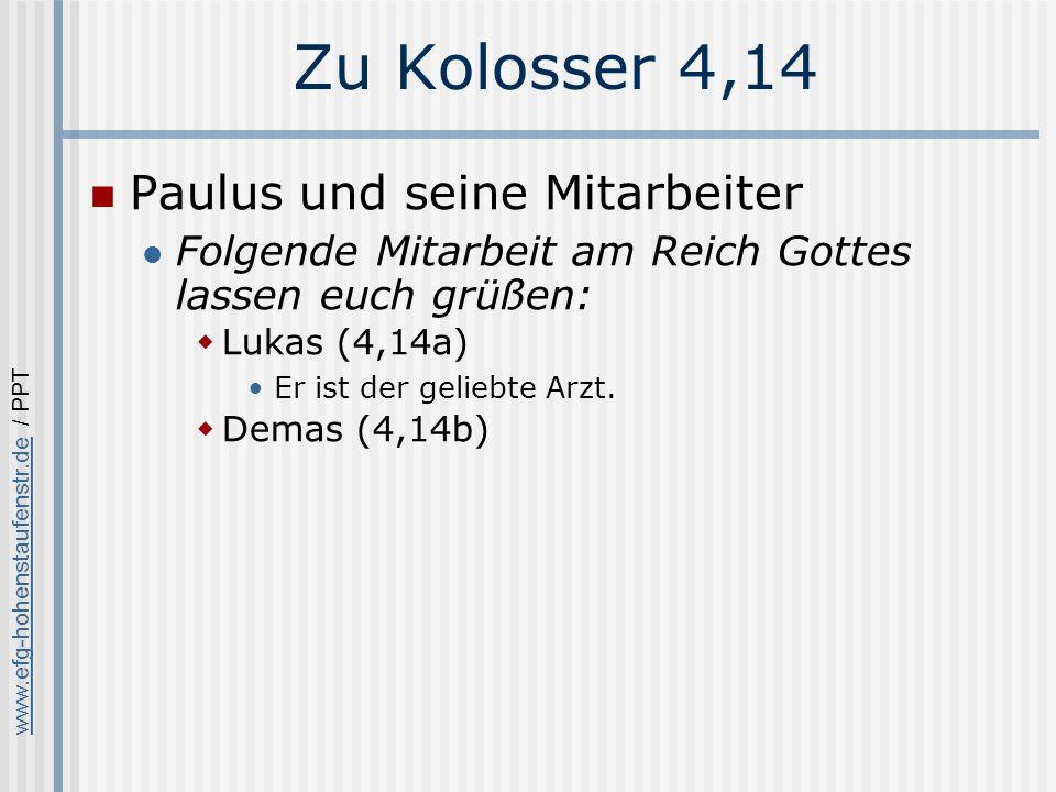www.efg-hohenstaufenstr.dewww.efg-hohenstaufenstr.de / PPT Zu Kolosser 4,14 Paulus und seine Mitarbeiter Folgende Mitarbeit am Reich Gottes lassen euch grüßen: Lukas (4,14a) Er ist der geliebte Arzt.