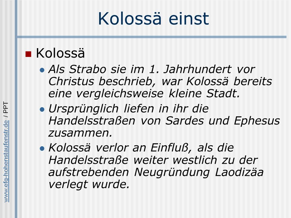 www.efg-hohenstaufenstr.dewww.efg-hohenstaufenstr.de / PPT Zu Kolosser 4,15-18 Grüße (4,15) Grüßt die Brüder in Laodicea.