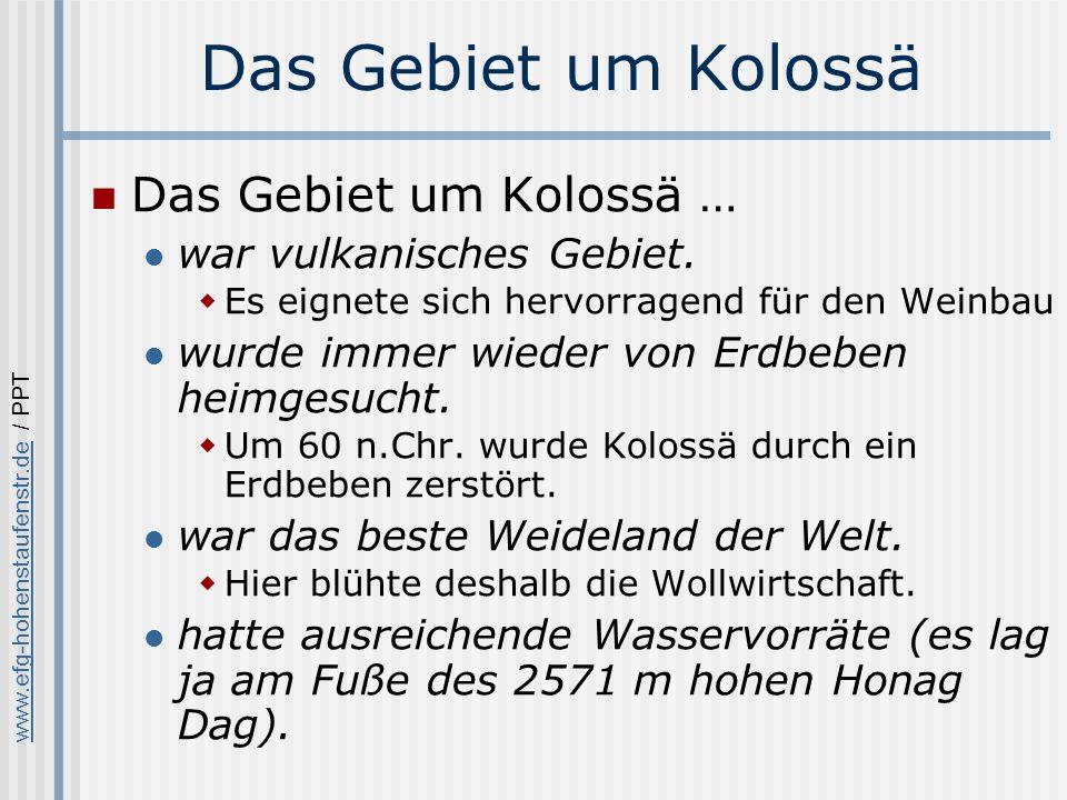 www.efg-hohenstaufenstr.dewww.efg-hohenstaufenstr.de / PPT Das Gebiet um Kolossä Das Gebiet um Kolossä … hatte sehr kreidehaltige Flüsse Das Wasser war … zur Färberei geeignet.
