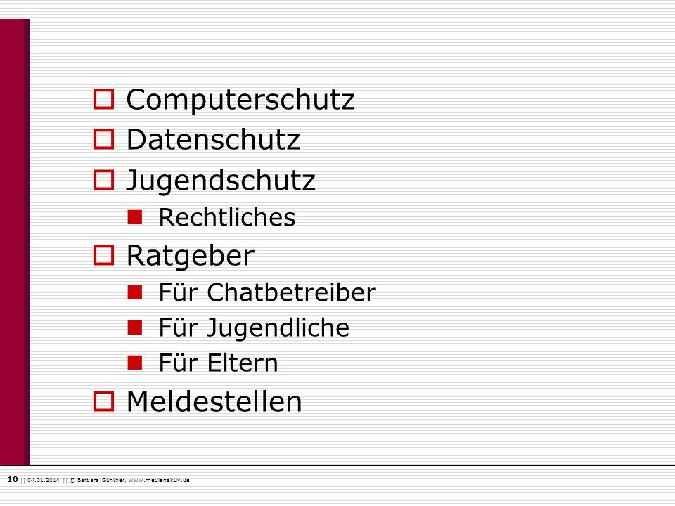 10    04.01.2014    © Barbara Günther, www.medienaktiv.de Computerschutz Datenschutz Jugendschutz Rechtliches Ratgeber Für Chatbetreiber Für Jugendlic