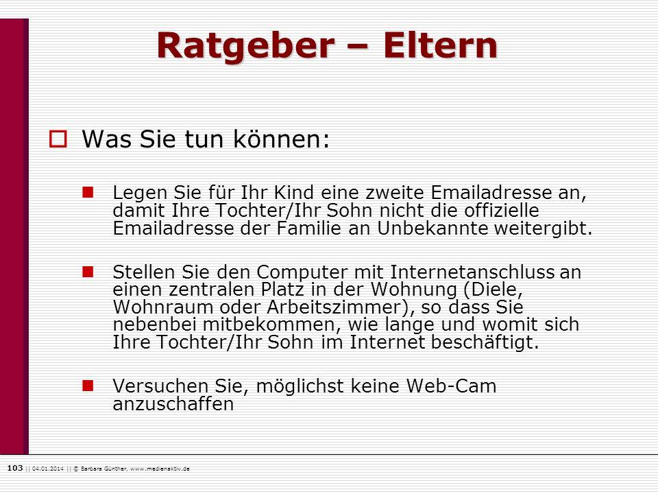 103    04.01.2014    © Barbara Günther, www.medienaktiv.de Ratgeber – Eltern Was Sie tun können: Legen Sie für Ihr Kind eine zweite Emailadresse an, d