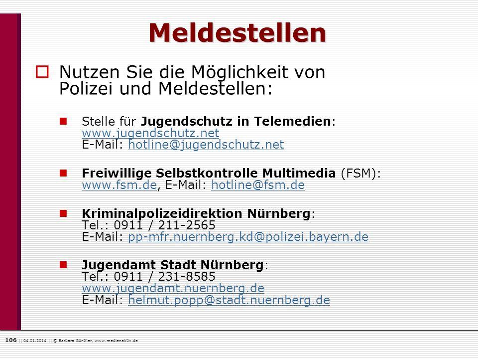 106    04.01.2014    © Barbara Günther, www.medienaktiv.de Meldestellen Nutzen Sie die Möglichkeit von Polizei und Meldestellen: Stelle für Jugendschu