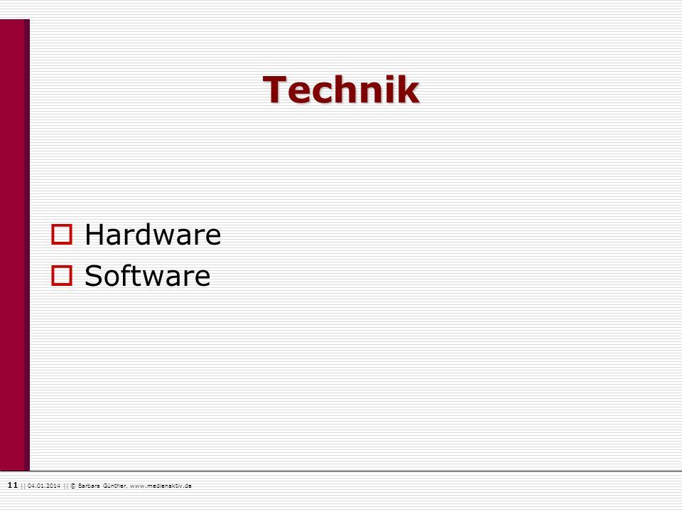 11    04.01.2014    © Barbara Günther, www.medienaktiv.de Technik Hardware Software
