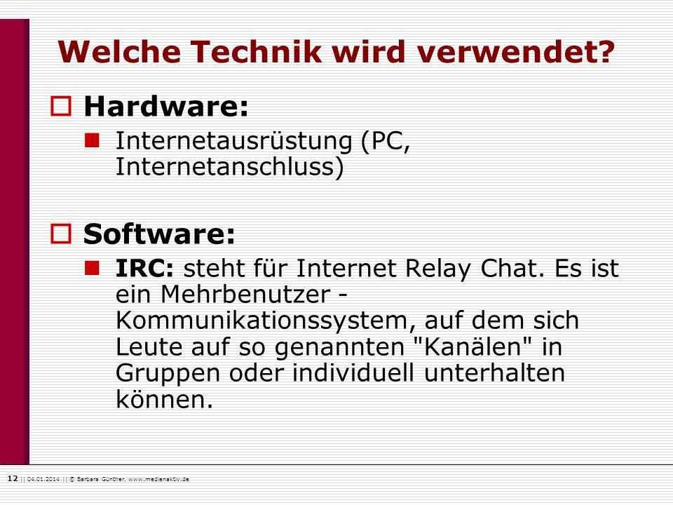 12    04.01.2014    © Barbara Günther, www.medienaktiv.de Welche Technik wird verwendet? Hardware: Internetausrüstung (PC, Internetanschluss) Software