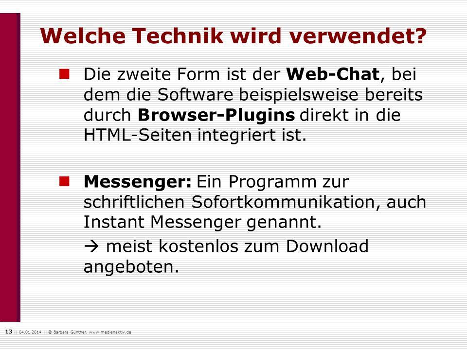13    04.01.2014    © Barbara Günther, www.medienaktiv.de Welche Technik wird verwendet? Die zweite Form ist der Web-Chat, bei dem die Software beispi