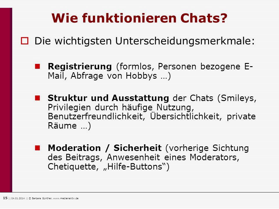 15    04.01.2014    © Barbara Günther, www.medienaktiv.de Wie funktionieren Chats? Die wichtigsten Unterscheidungsmerkmale: Registrierung (formlos, Pe