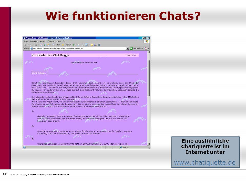 17    04.01.2014    © Barbara Günther, www.medienaktiv.de Wie funktionieren Chats? Eine ausführliche Chatiquette ist im Internet unter www.chatiquette