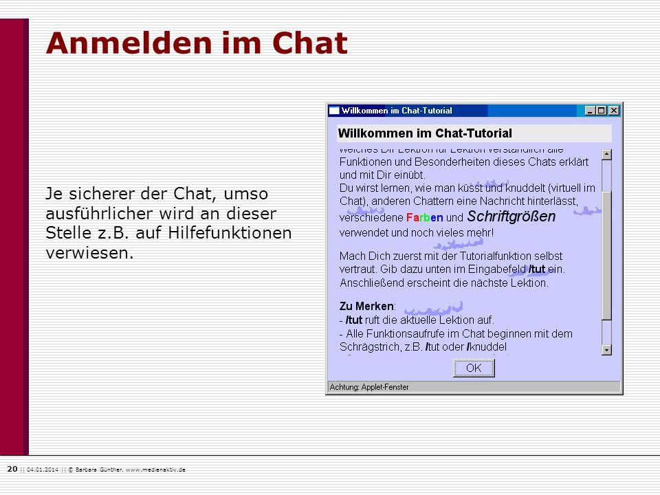 20    04.01.2014    © Barbara Günther, www.medienaktiv.de Anmelden im Chat Je sicherer der Chat, umso ausführlicher wird an dieser Stelle z.B. auf Hil