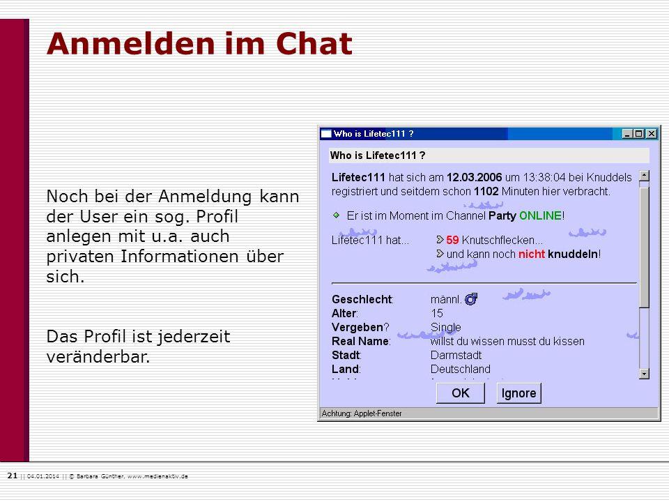 21    04.01.2014    © Barbara Günther, www.medienaktiv.de Anmelden im Chat Noch bei der Anmeldung kann der User ein sog. Profil anlegen mit u.a. auch