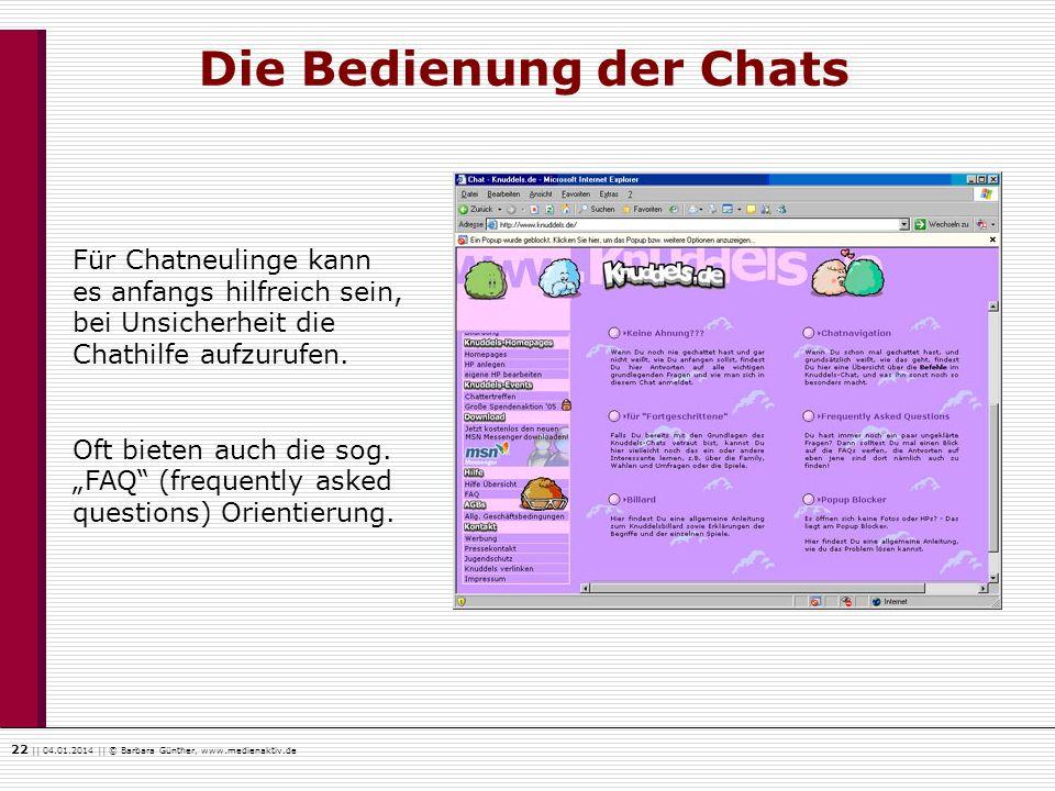 22    04.01.2014    © Barbara Günther, www.medienaktiv.de Die Bedienung der Chats Für Chatneulinge kann es anfangs hilfreich sein, bei Unsicherheit di
