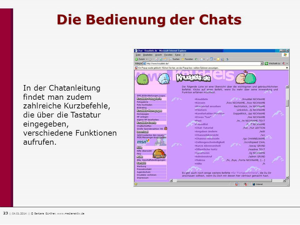23    04.01.2014    © Barbara Günther, www.medienaktiv.de Die Bedienung der Chats In der Chatanleitung findet man zudem zahlreiche Kurzbefehle, die üb