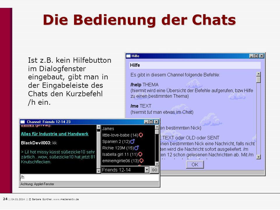 24    04.01.2014    © Barbara Günther, www.medienaktiv.de Die Bedienung der Chats Ist z.B. kein Hilfebutton im Dialogfenster eingebaut, gibt man in de